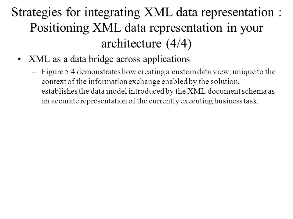 Strategies for integrating XML data representation : Positioning XML data representation in your architecture (4/4) XML as a data bridge across applic