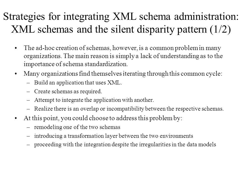 Strategies for integrating XML schema administration: XML schemas and the silent disparity pattern (1/2) The ad-hoc creation of schemas, however, is a