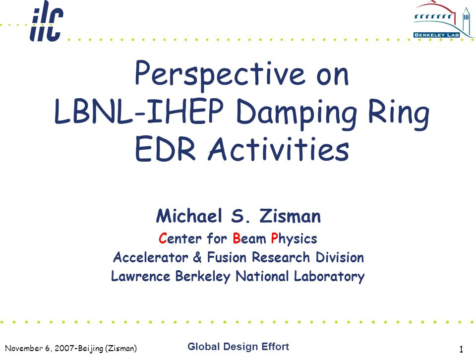 November 6, 2007-Beijing (Zisman) Global Design Effort 1 Perspective on LBNL-IHEP Damping Ring EDR Activities Michael S.