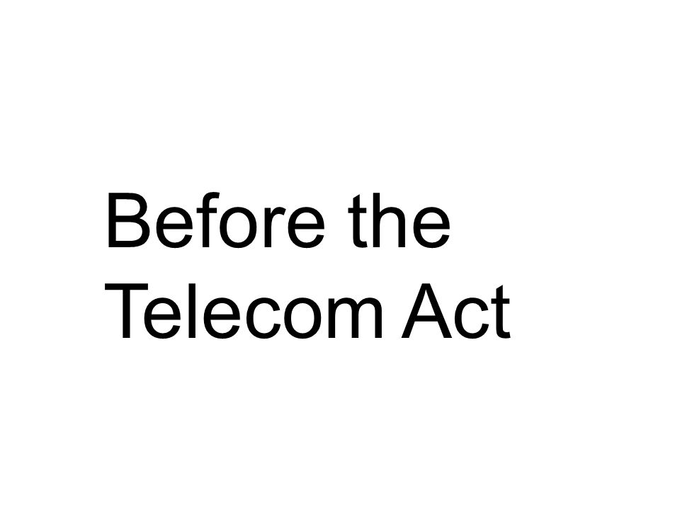 Before the Telecom Act