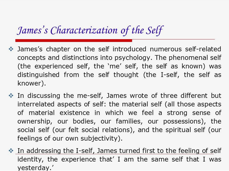 James's Characterization of the Self  James's chapter on the self introduced numerous self-related concepts and distinctions into psychology. The phe