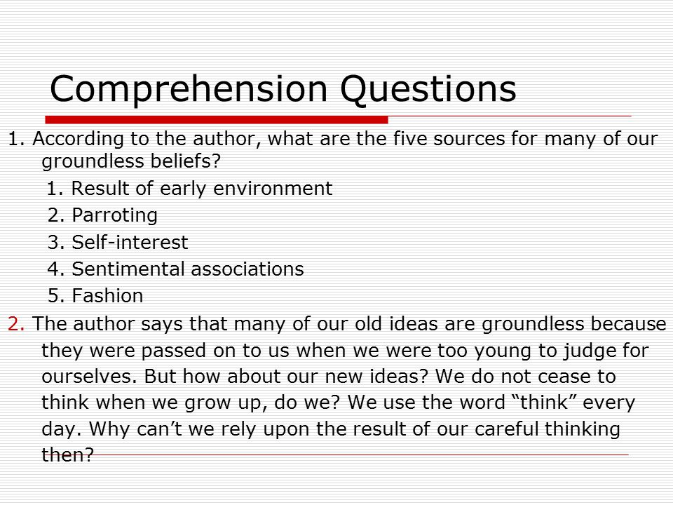 Comprehension Questions 1. According to the author, what are the five sources for many of our groundless beliefs? 1. Result of early environment 2. Pa