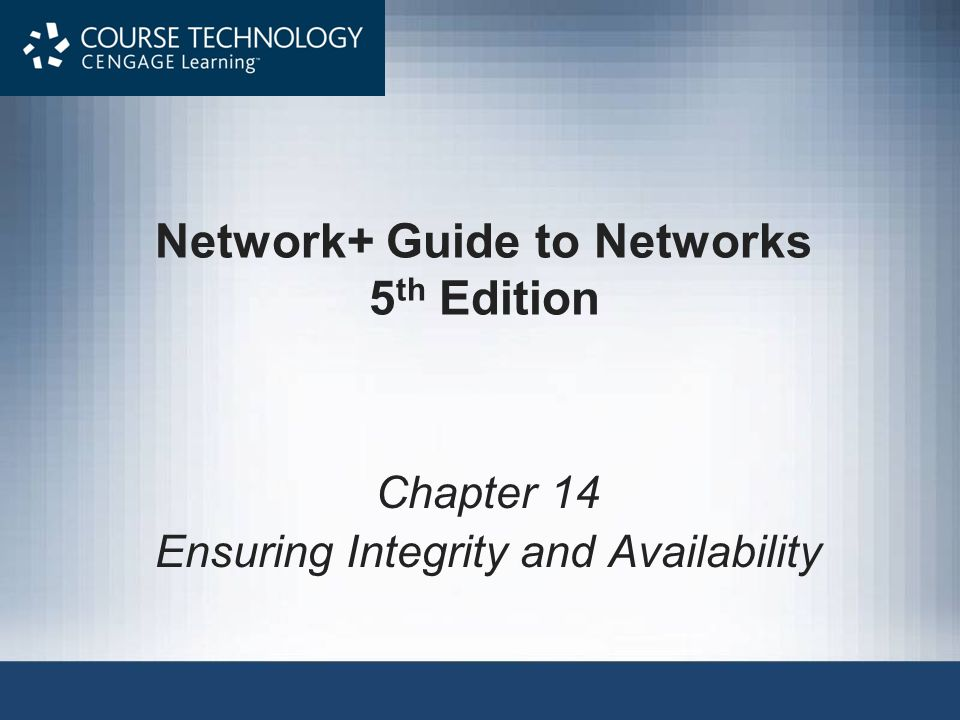 Network+ Guide to Networks, 5 th Edition62 Backup Media and Methods Selecting backup media, methods –Several approaches Each has advantages and disadvantages –Ask questions to select appropriate solution