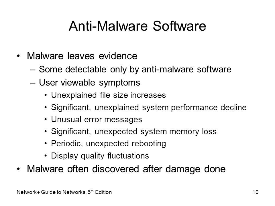 Anti-Malware Software Malware leaves evidence –Some detectable only by anti-malware software –User viewable symptoms Unexplained file size increases S