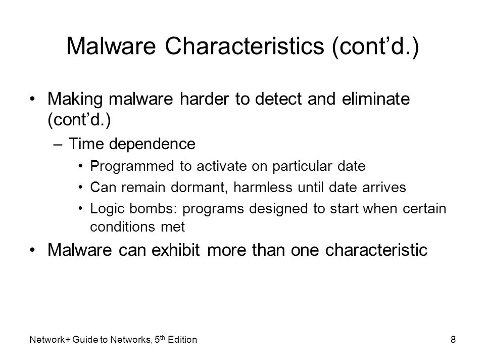 8 Malware Characteristics (cont'd.) Making malware harder to detect and eliminate (cont'd.) –Time dependence Programmed to activate on particular date