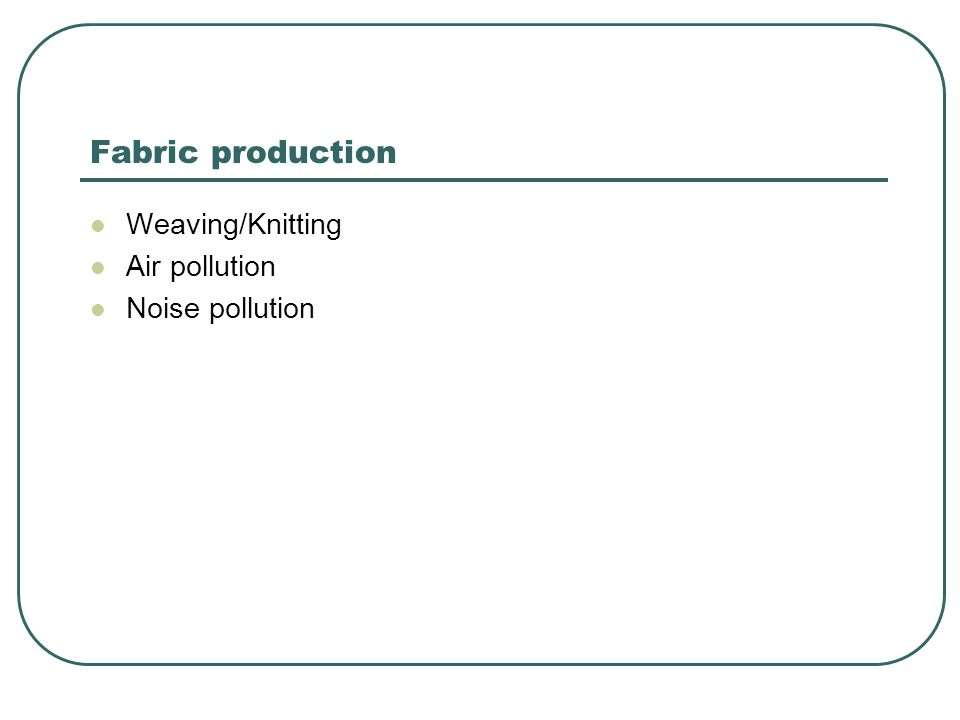 Fabric production Weaving/Knitting Air pollution Noise pollution