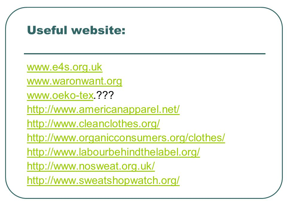 Useful website: www.e4s.org.uk www.waronwant.org www.oeko-texwww.oeko-tex. .