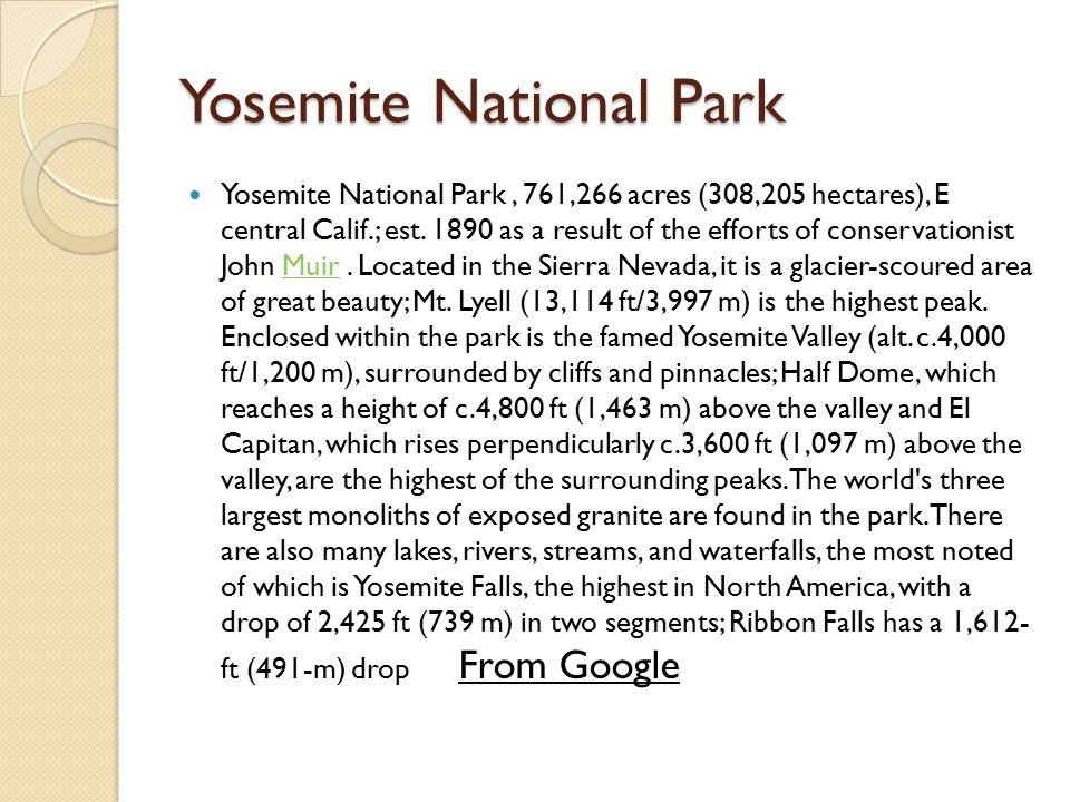 Yosemite National Park Yosemite National Park, 761,266 acres (308,205 hectares), E central Calif.; est.