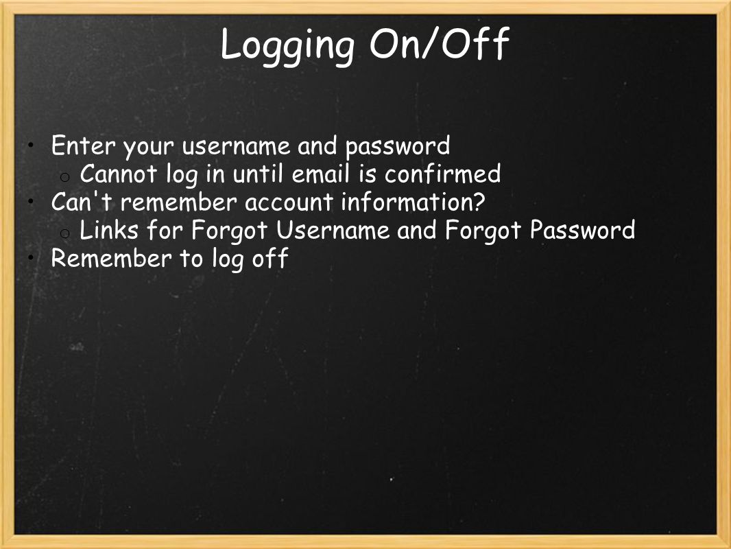 Logging On/Off Enter your username and password o Cannot log in until email is confirmed Can't remember account information? o Links for Forgot Userna