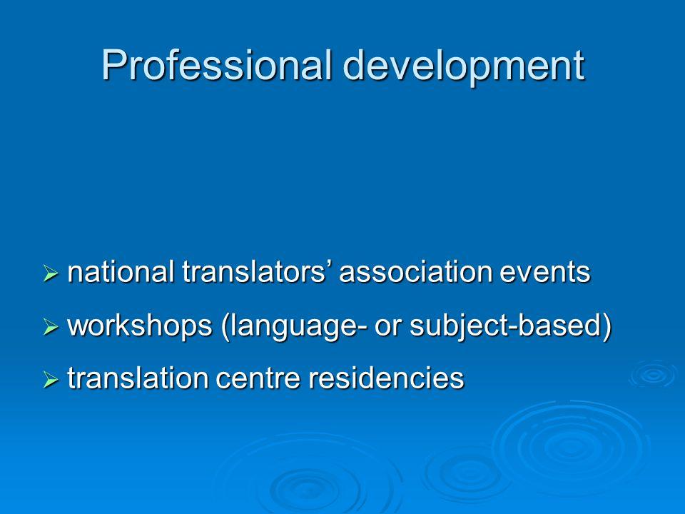 Professional development  national translators' association events  workshops (language- or subject-based)  translation centre residencies