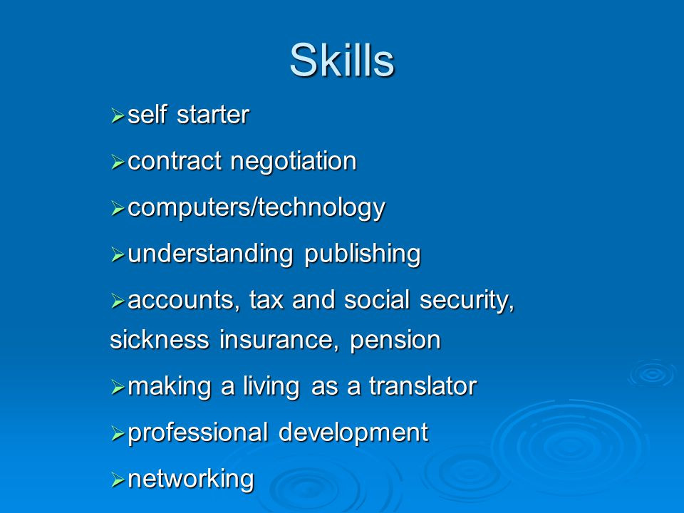 Skills  self starter  contract negotiation  computers/technology  understanding publishing  accounts, tax and social security, sickness insurance