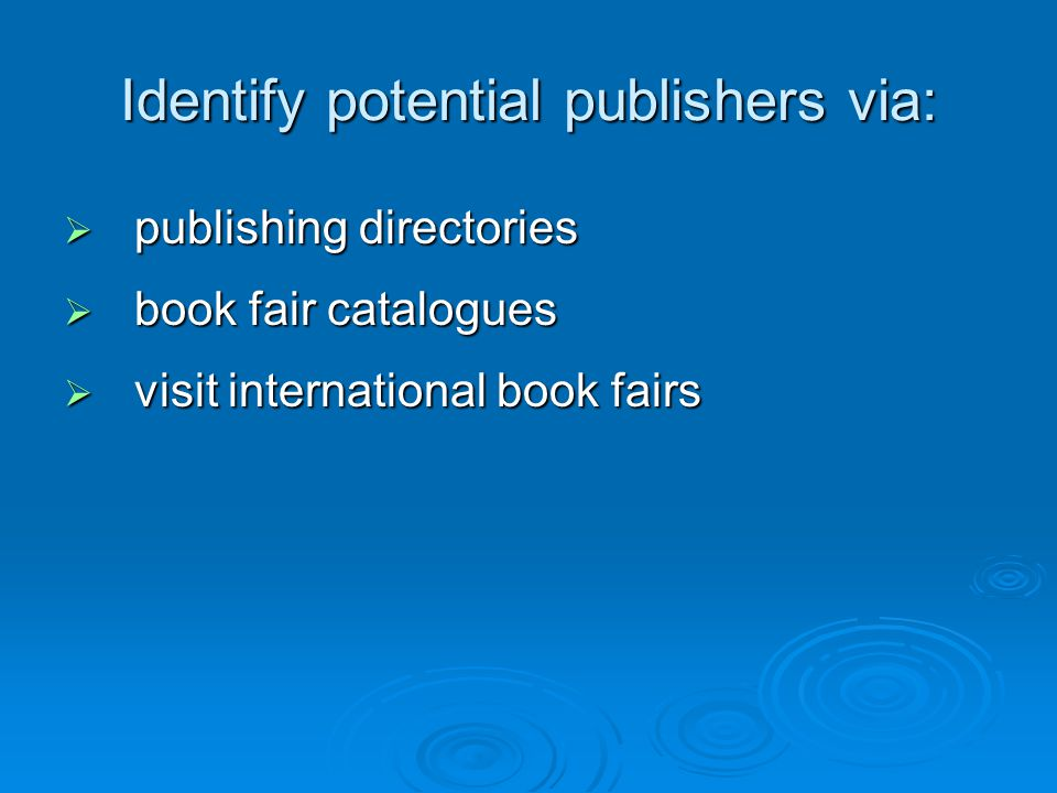 Identify potential publishers via:  publishing directories  book fair catalogues  visit international book fairs