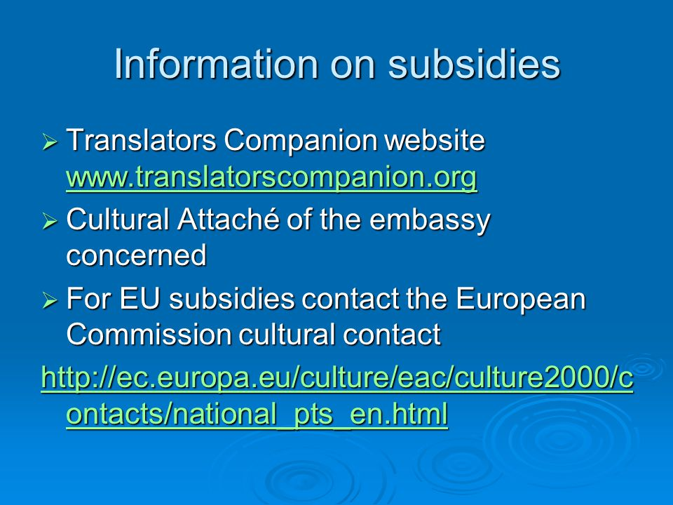 Information on subsidies  Translators Companion website www.translatorscompanion.org www.translatorscompanion.org  Cultural Attaché of the embassy c