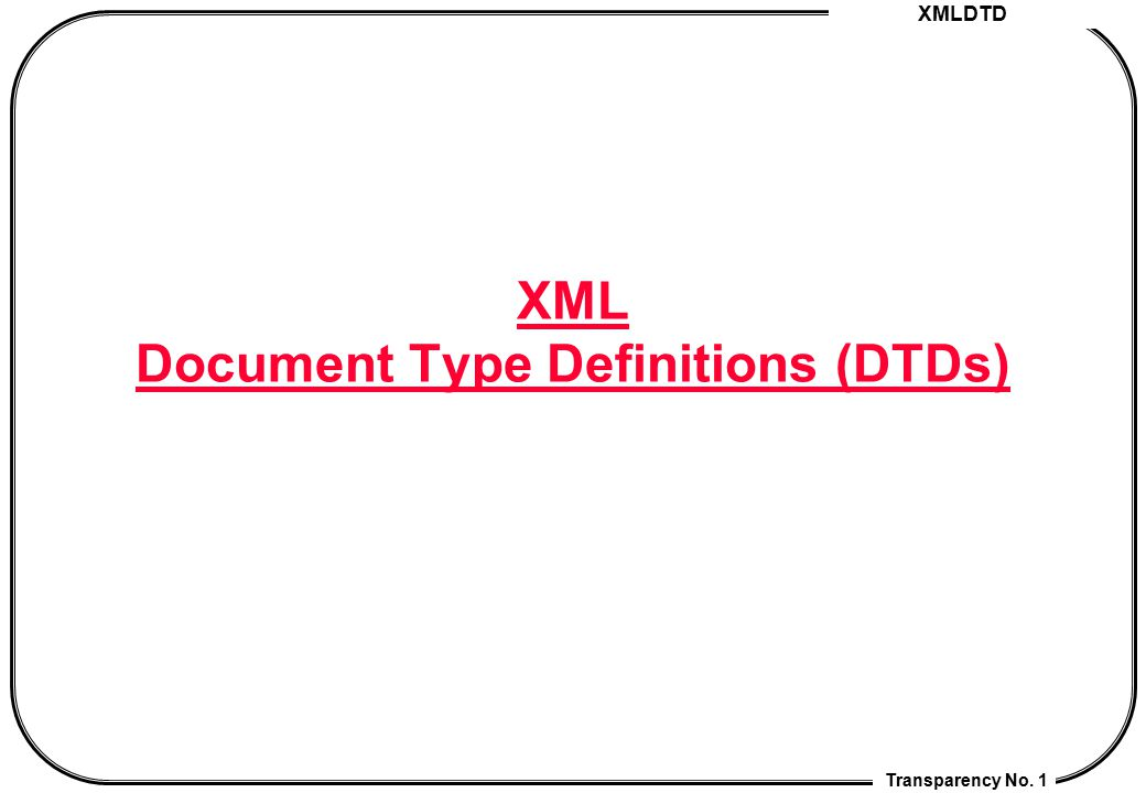 XML DTD Transparency No. 92 4.4 XML Processor Treatment of Entities and References