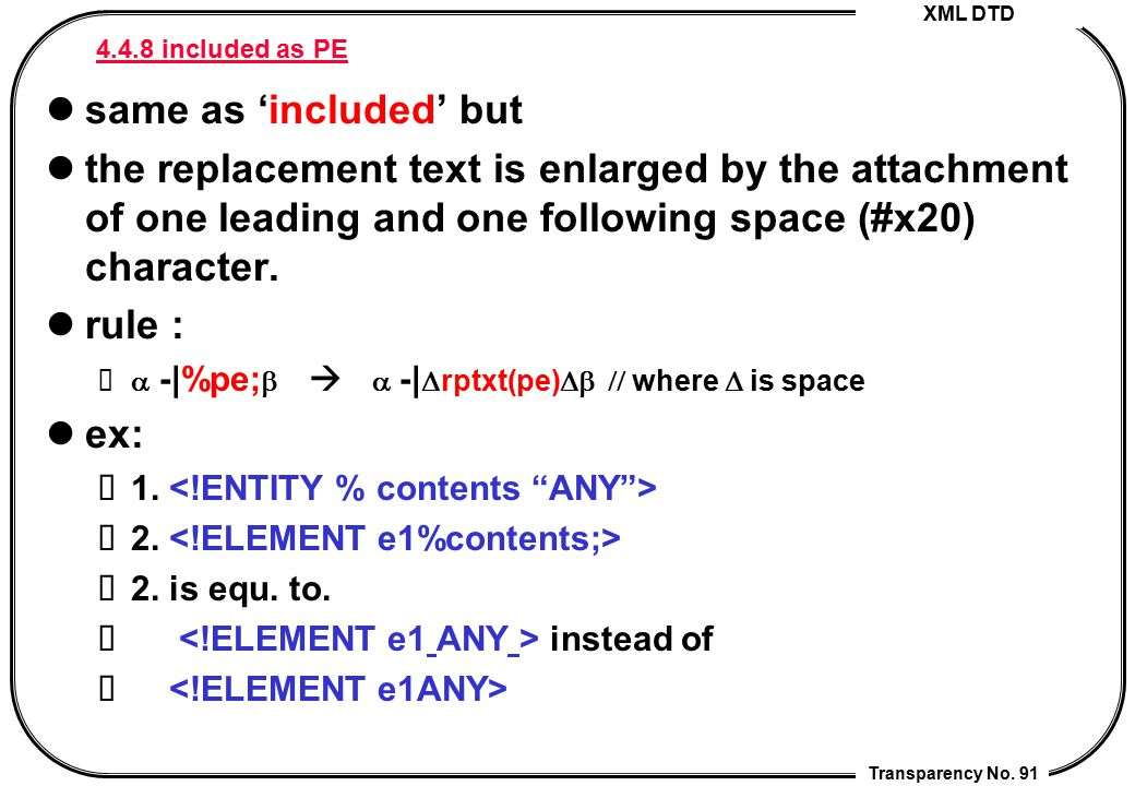 XML DTD Transparency No. 91 4.4.8 included as PE same as 'included' but the replacement text is enlarged by the attachment of one leading and one foll