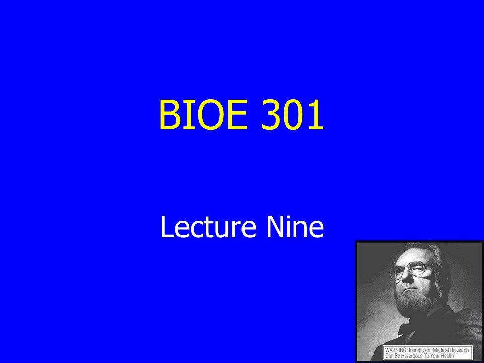 BIOE 301 Lecture Nine