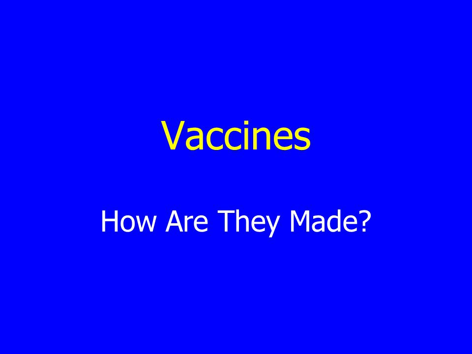 Vaccines How Are They Made