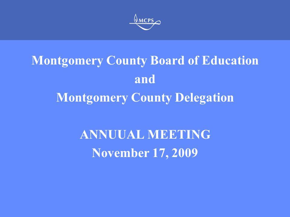 MONTGOMERY COUNTY PUBLIC SCHOOLS ROCKVILLE, MARYLAND Montgomery County Board of Education and Montgomery County Delegation ANNUUAL MEETING November 17, 2009