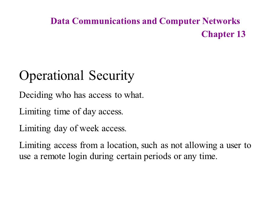 Data Communications and Computer Networks Chapter 13 Operational Security Deciding who has access to what.