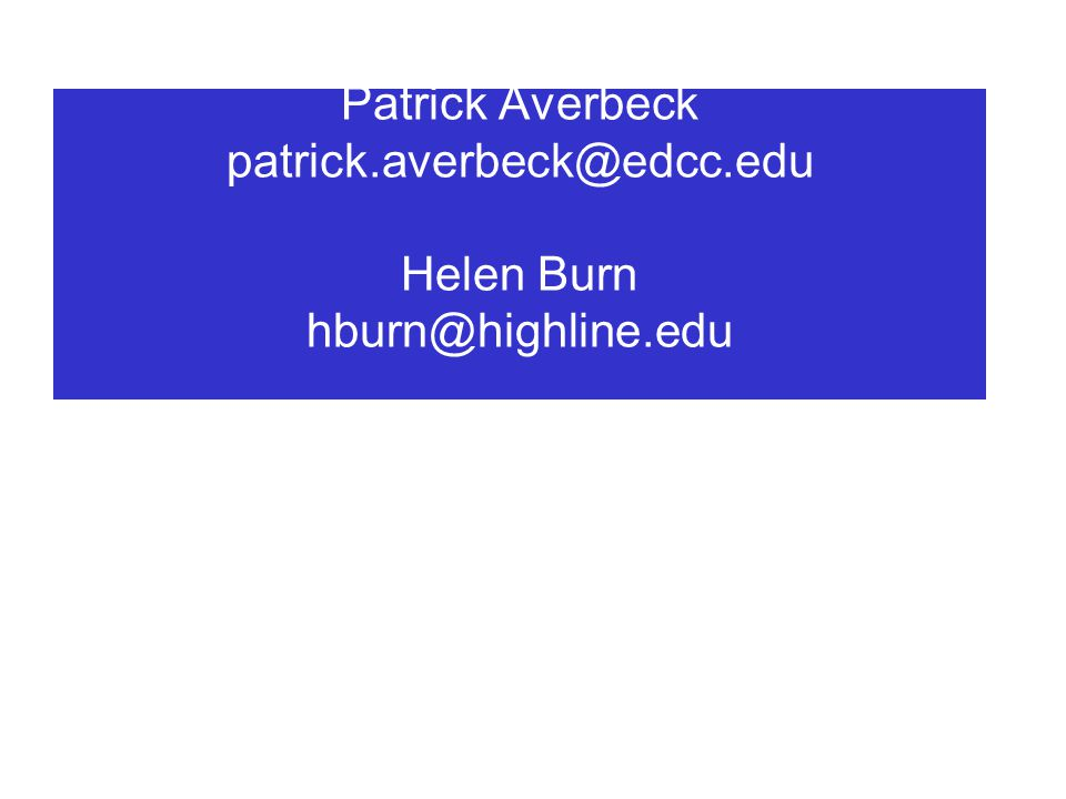 Patrick Averbeck patrick.averbeck@edcc.edu Helen Burn hburn@highline.edu