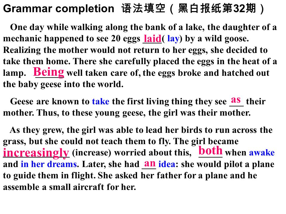 Grammar completion 语法填空(黑白报纸第 32 期) One day while walking along the bank of a lake, the daughter of a mechanic happened to see 20 eggs ____( lay) by a