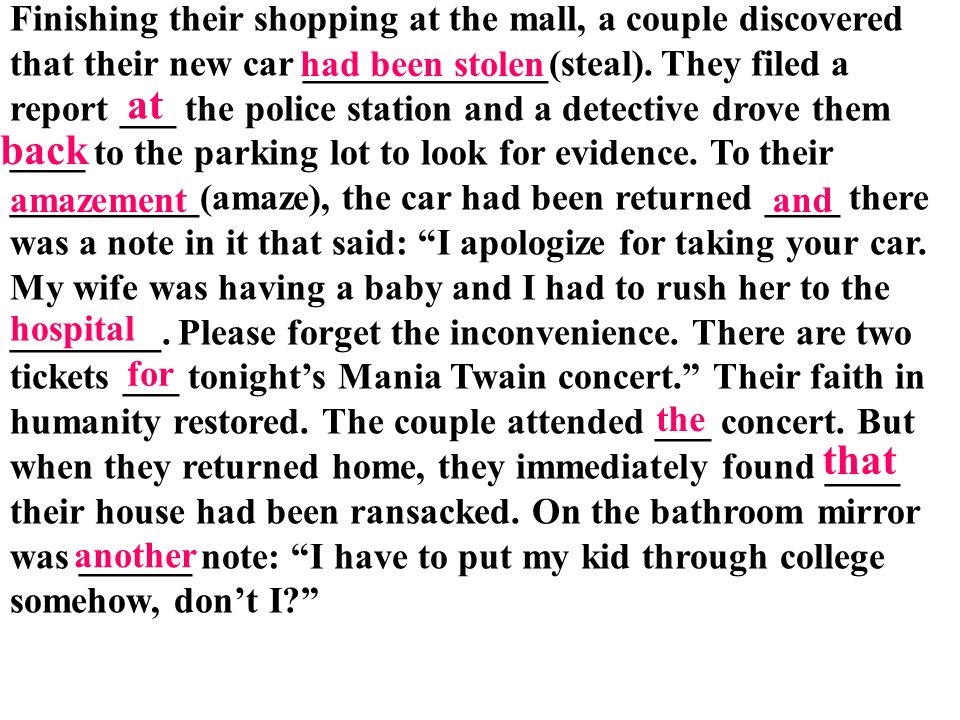 Finishing their shopping at the mall, a couple discovered that their new car _____________(steal). They filed a report ___ the police station and a de