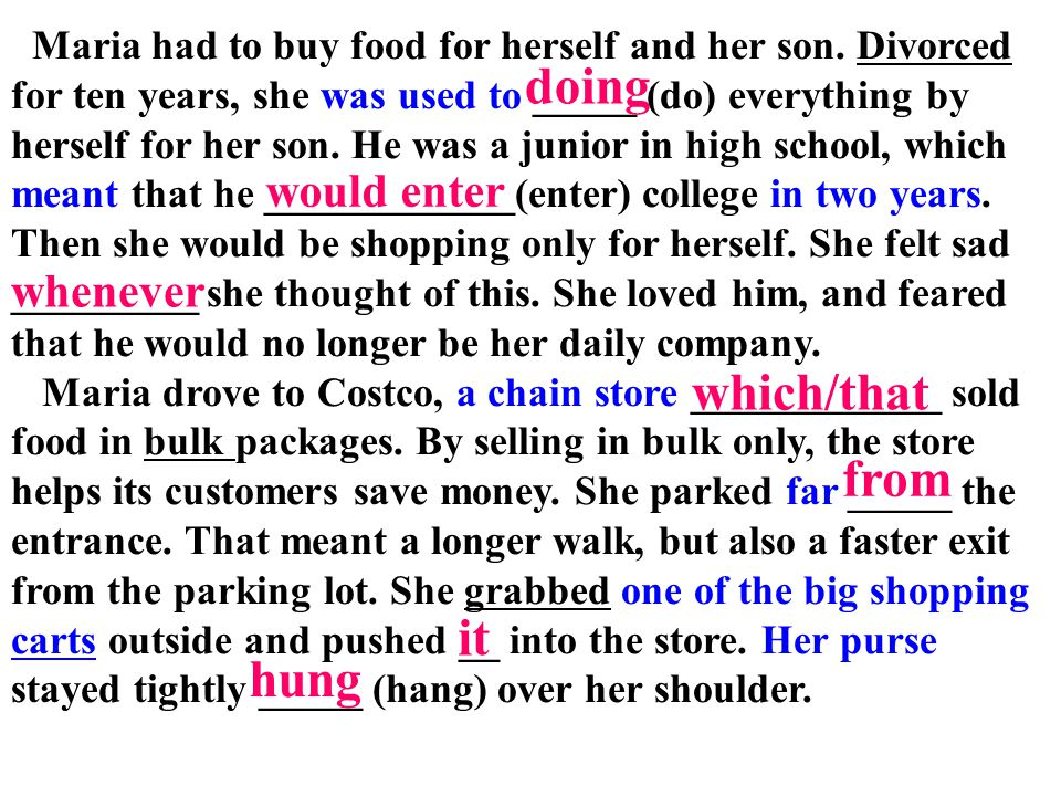 Maria had to buy food for herself and her son. Divorced for ten years, she was used to _____ (do) everything by herself for her son. He was a junior i