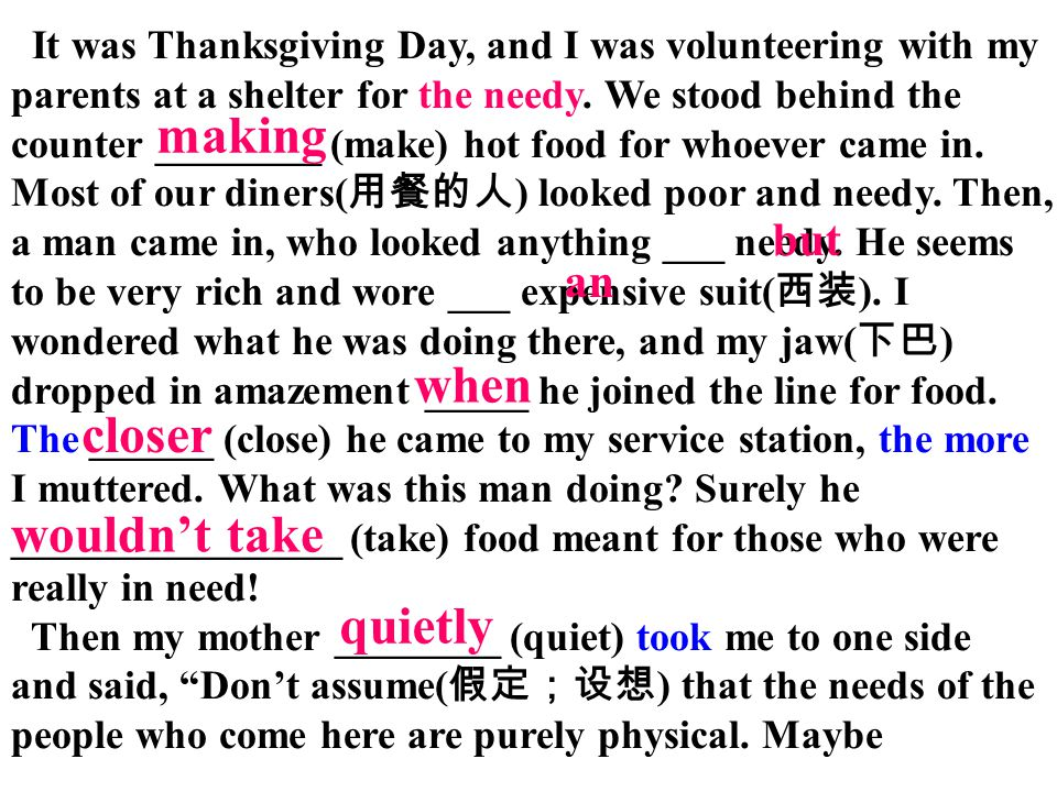 It was Thanksgiving Day, and I was volunteering with my parents at a shelter for the needy. We stood behind the counter ________ (make) hot food for w