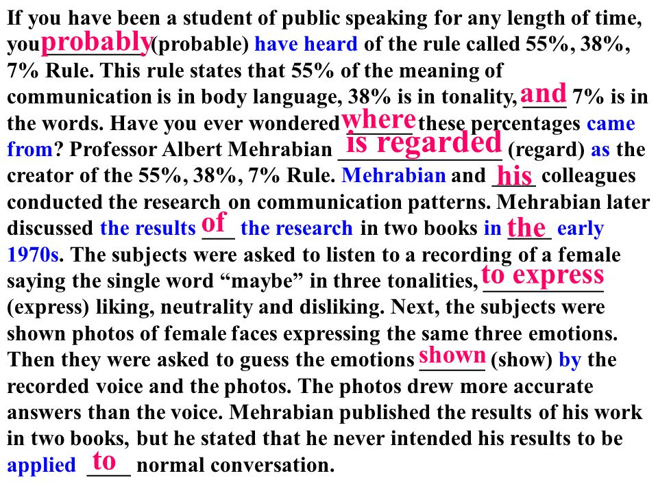 If you have been a student of public speaking for any length of time, you _________ (probable) have heard of the rule called 55%, 38%, 7% Rule. This r
