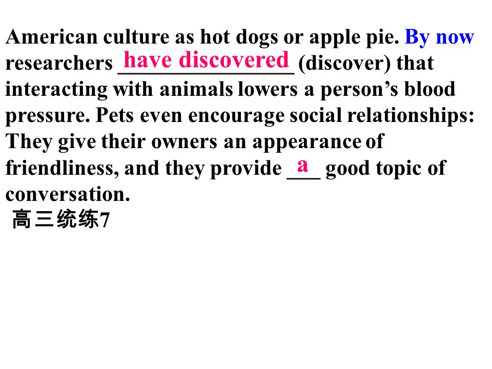 American culture as hot dogs or apple pie. By now researchers ________________ (discover) that interacting with animals lowers a person's blood pressu