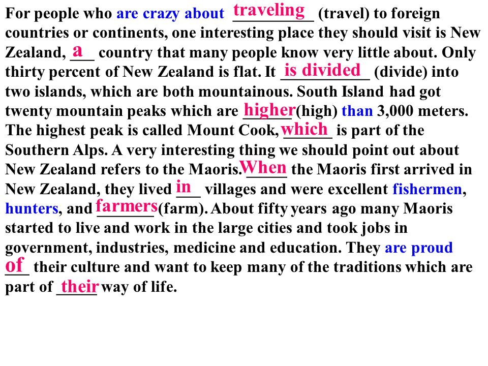 For people who are crazy about __________ (travel) to foreign countries or continents, one interesting place they should visit is New Zealand, ___ cou