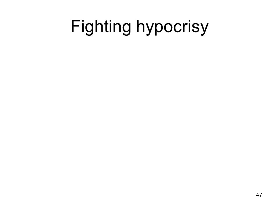 47 Fighting hypocrisy