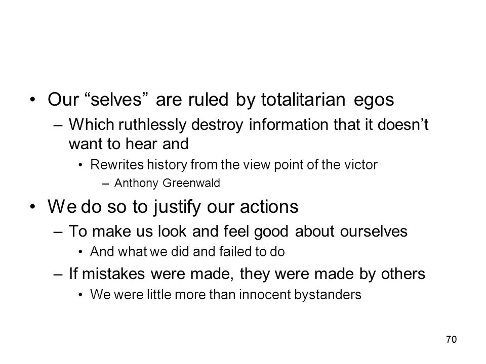 "70 Our ""selves"" are ruled by totalitarian egos –Which ruthlessly destroy information that it doesn't want to hear and Rewrites history from the view p"