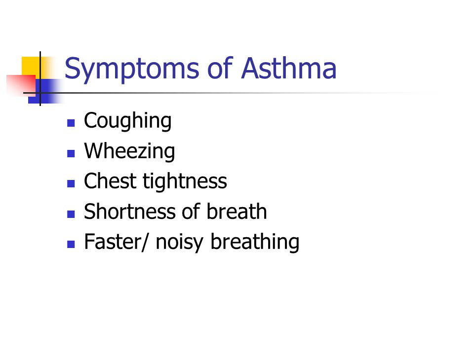 Symptoms of Asthma Coughing Wheezing Chest tightness Shortness of breath Faster/ noisy breathing