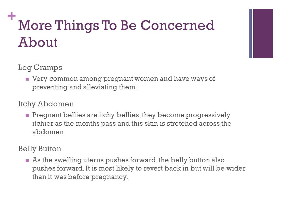 + More Things To Be Concerned About Leg Cramps Very common among pregnant women and have ways of preventing and alleviating them. Itchy Abdomen Pregna