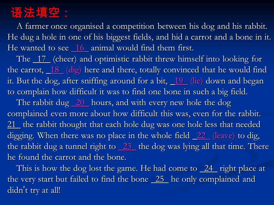 语法填空: A farmer once organised a competition between his dog and his rabbit.