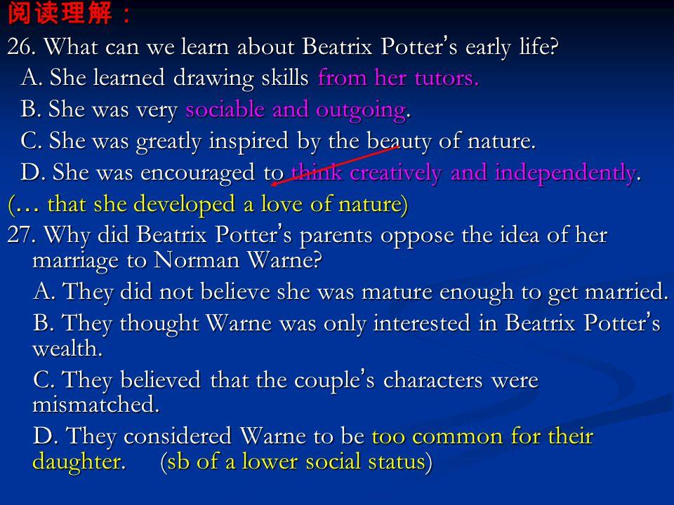 阅读理解: 26. What can we learn about Beatrix Potter ' s early life.
