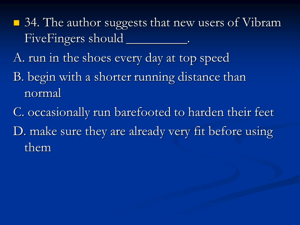 34. The author suggests that new users of Vibram FiveFingers should _________.
