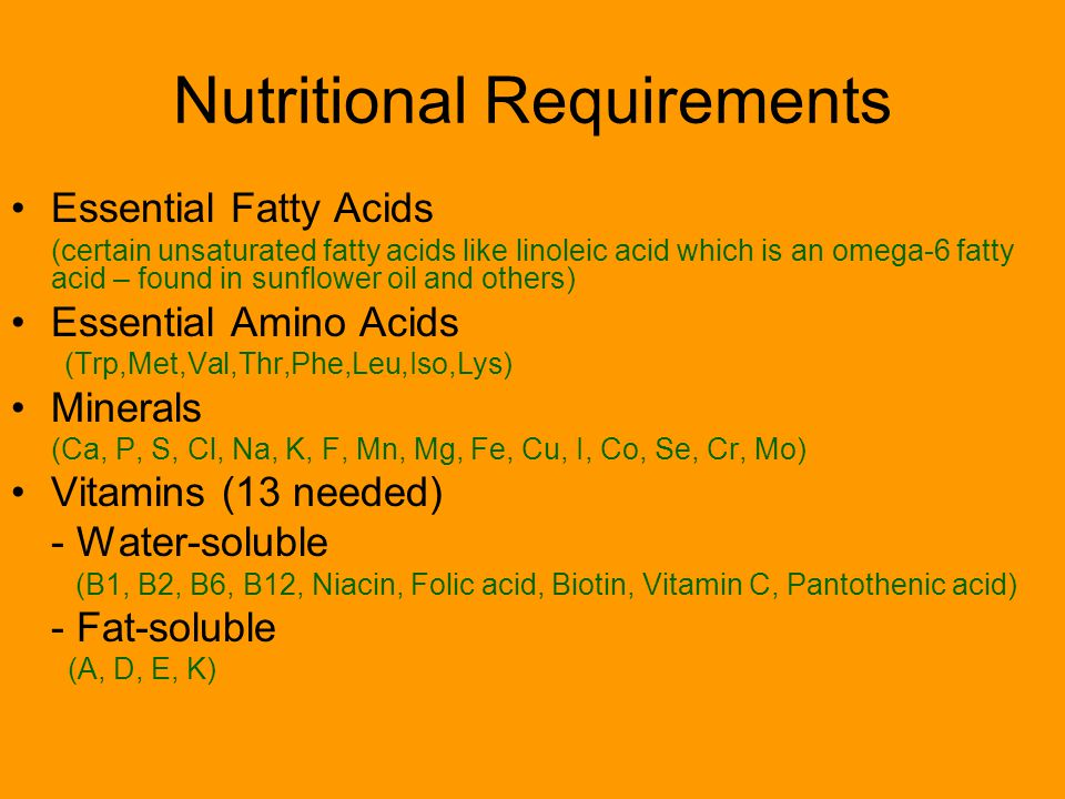 Nutritional Requirements Essential Fatty Acids (certain unsaturated fatty acids like linoleic acid which is an omega-6 fatty acid – found in sunflower