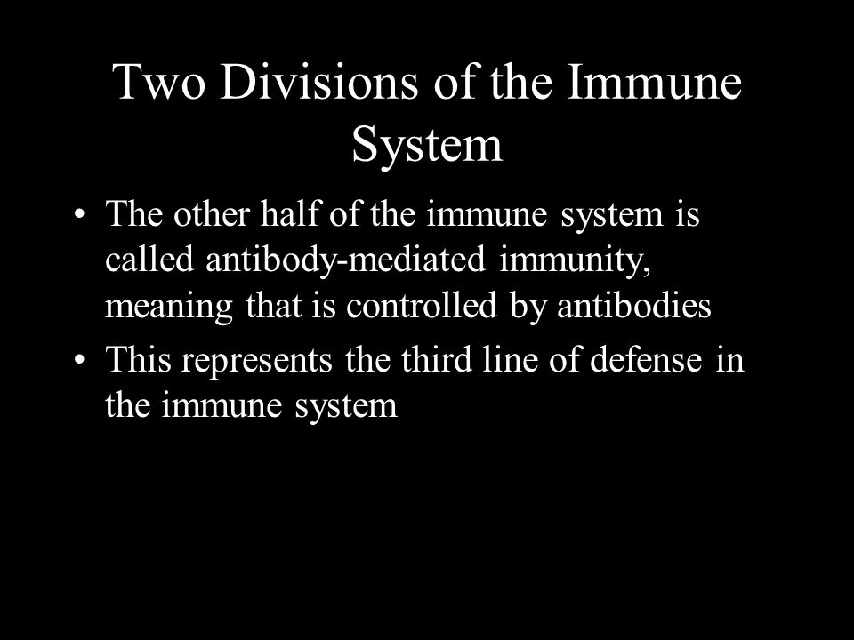 The other half of the immune system is called antibody-mediated immunity, meaning that is controlled by antibodies This represents the third line of d