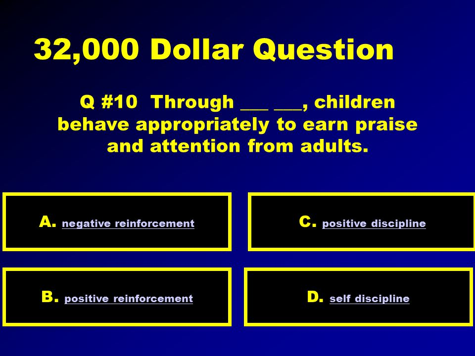 16,000 Dollar Question Q #9 Imposing negative ___ for unacceptable behavior is necessary when children resist positive approaches.