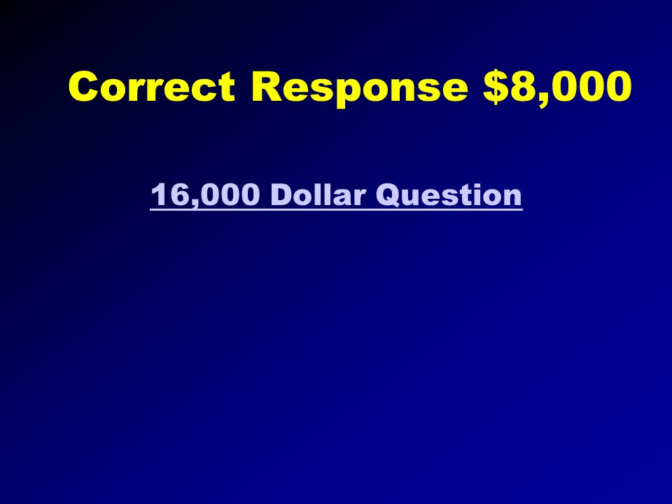 Correct Response $4,000 8,000 Dollar Question