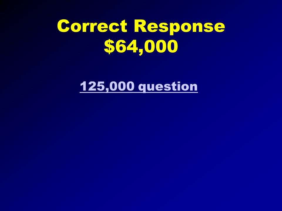 Correct Response $32,000 64,000 Dollar Question