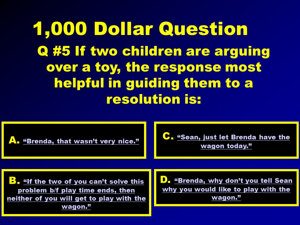 500 Dollar Question Q #4 The most supportive response to a child who is having trouble mastering a skill is: A.