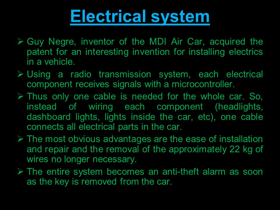 Electrical system  Guy Negre, inventor of the MDI Air Car, acquired the patent for an interesting invention for installing electrics in a vehicle.