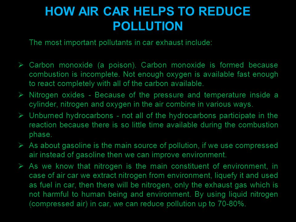 HOW AIR CAR HELPS TO REDUCE POLLUTION The most important pollutants in car exhaust include:  Carbon monoxide (a poison).