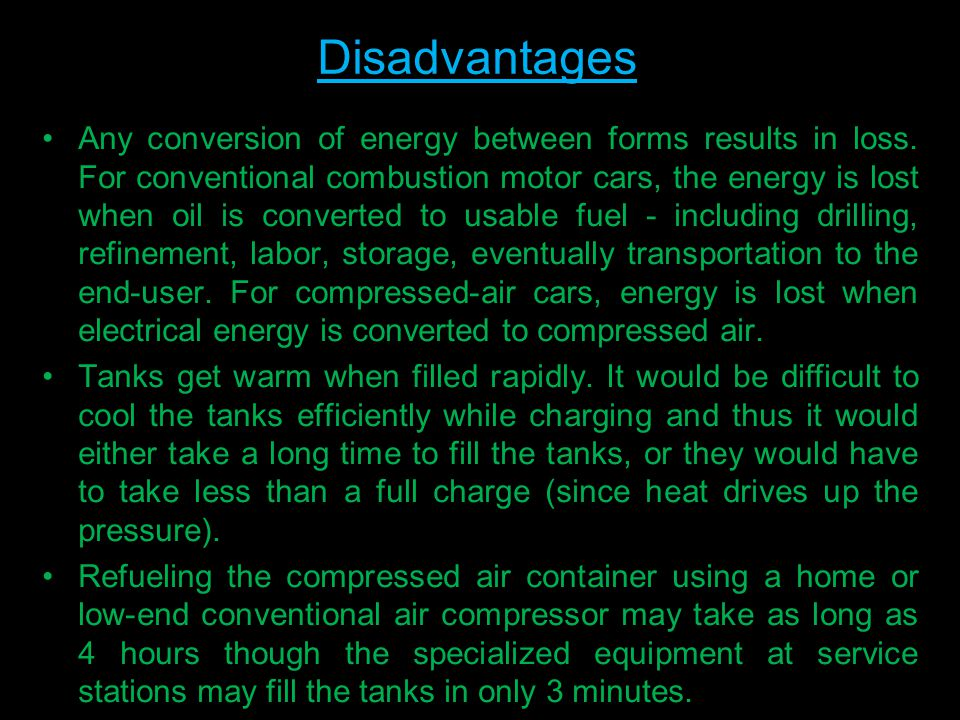Disadvantages Any conversion of energy between forms results in loss.