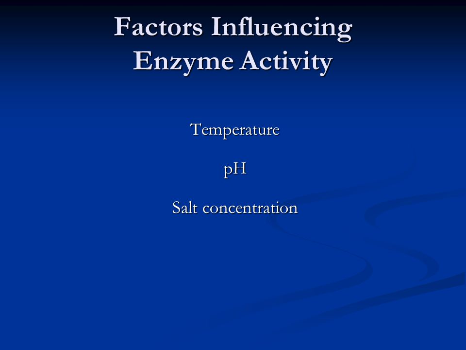 Factors Influencing Enzyme Activity TemperaturepH Salt concentration