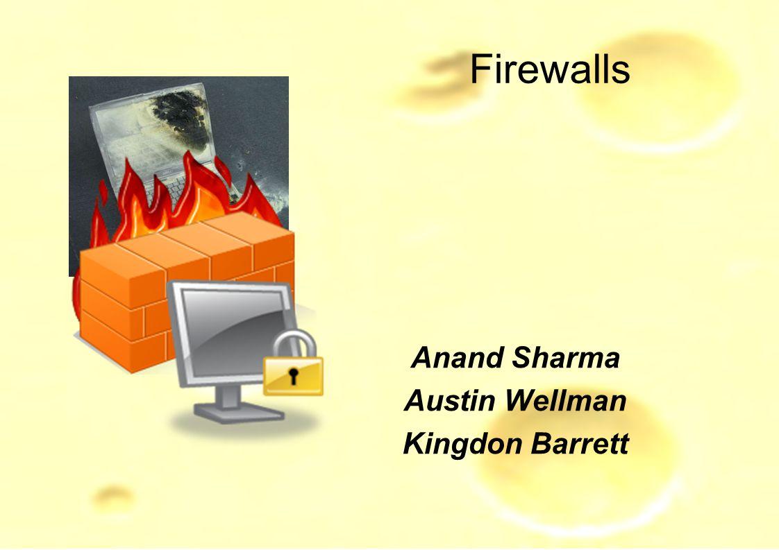 Firewalls Anand Sharma Austin Wellman Kingdon Barrett