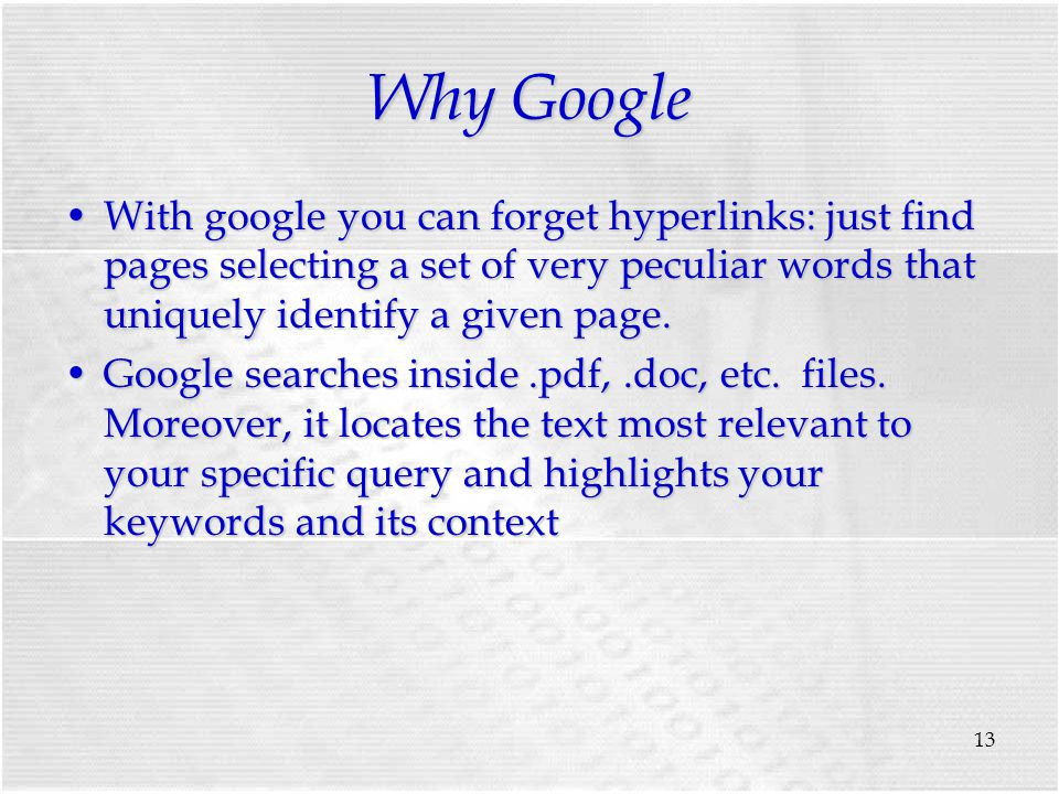 13 Why Google With google you can forget hyperlinks: just find pages selecting a set of very peculiar words that uniquely identify a given page.With google you can forget hyperlinks: just find pages selecting a set of very peculiar words that uniquely identify a given page.
